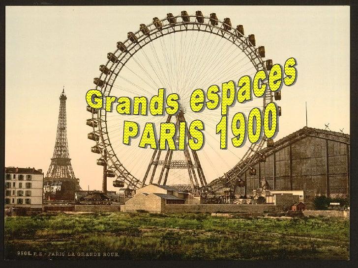 Paris 1900, grands espaces Grands espaces PARIS 1900