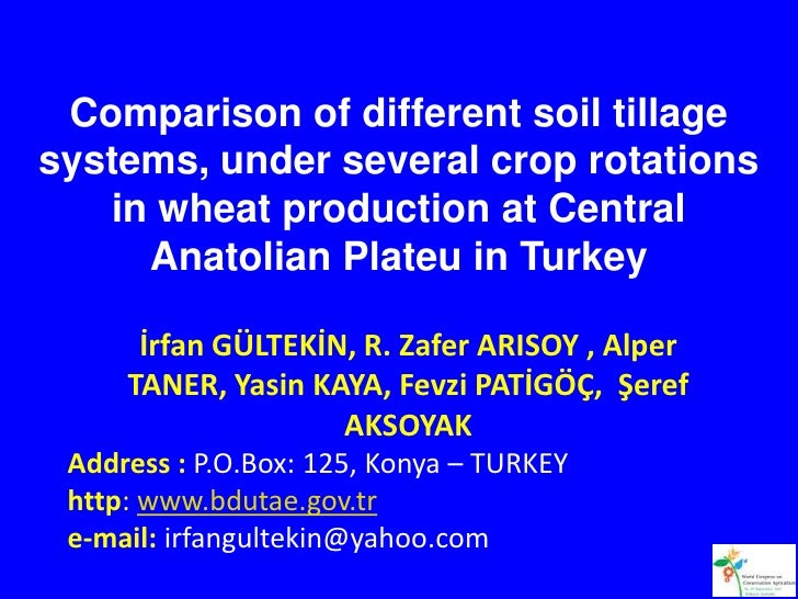 Comparison of different soil tillage systems, under several crop rotations in wheat production at Central Anatolian Plateu in Turkey. Yrfan Gültekin