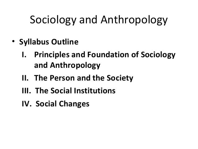 outline anthropology Social and linguistic anthropology focuses on the study of humans, drawing on  ethnographic studies of society, culture and language from around the world.