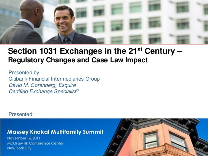 Section 1031 Exchanges in the 21st Century –Regulatory Changes and Case Law ImpactPresented by:Citibank Financial Intermed...
