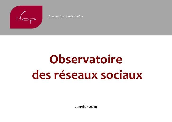 Connection creates value        Observatoire des réseaux sociaux                      Janvier 2010