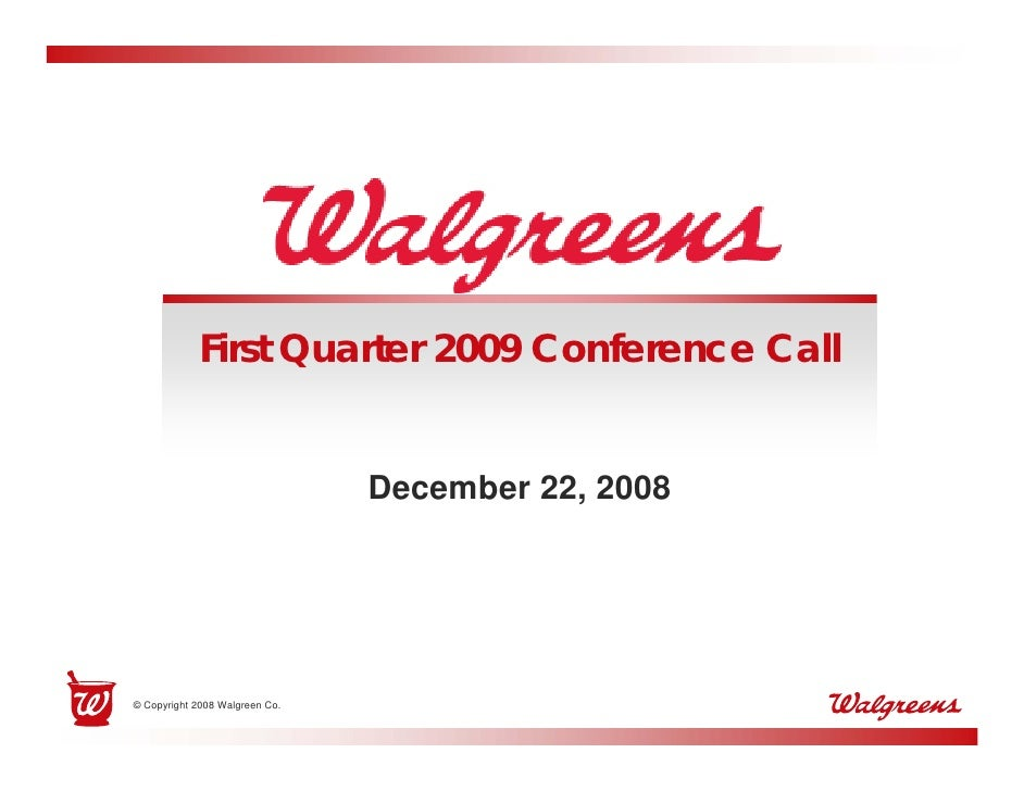 First Quarter 2009 Conference Call                                   December 22, 2008     © Copyright 2008 Walgreen Co.