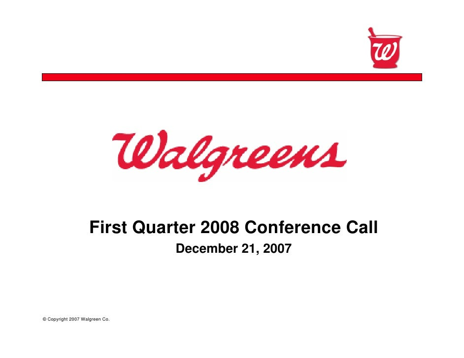 First Quarter 2008 Conference Call                                 December 21, 2007     © Copyright 2007 Walgreen Co.