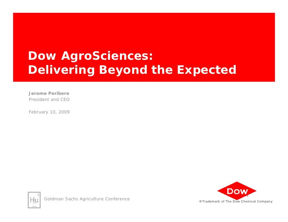 Dow AgroSciences: Delivering Beyond the Expected Jerome Peribere President and CEO  February 10, 2009                     ...