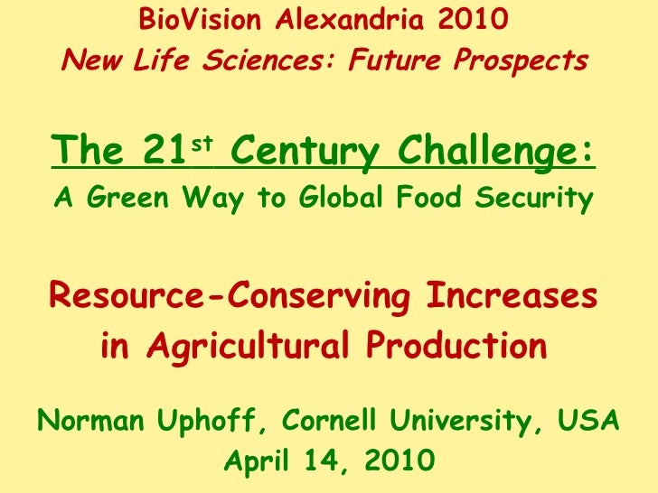 BioVision Alexandria 2010 New Life Sciences: Future Prospects The 21 st  Century Challenge: A Green Way to Global Food Sec...