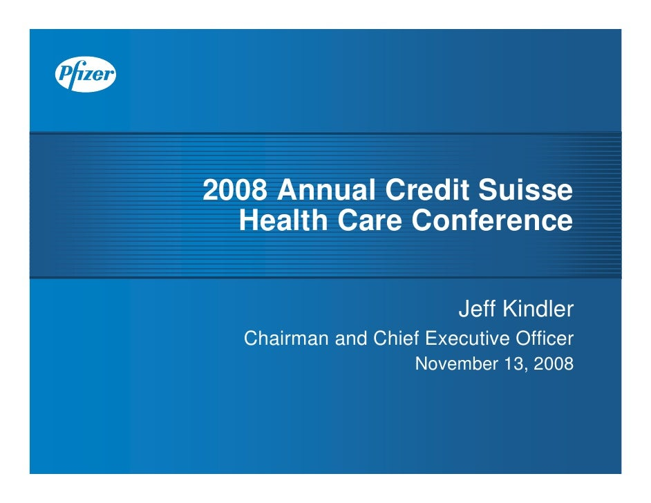 2008 Annual Credit Suisse   Health Care Conference                           Jeff Kindler   Chairman and Chief Executive O...