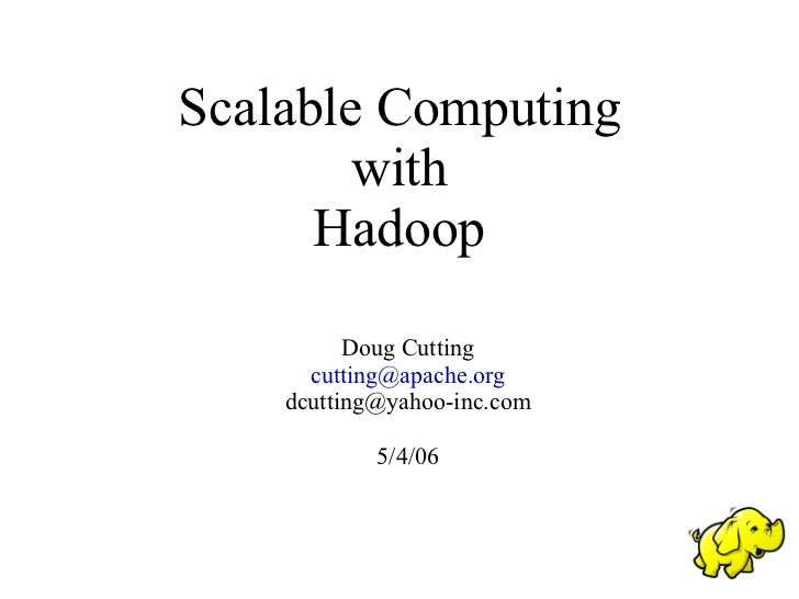 Scalable Computing         with       Hadoop            Doug Cutting       cutting@apache.org     dcutting@yahoo-inc.com  ...