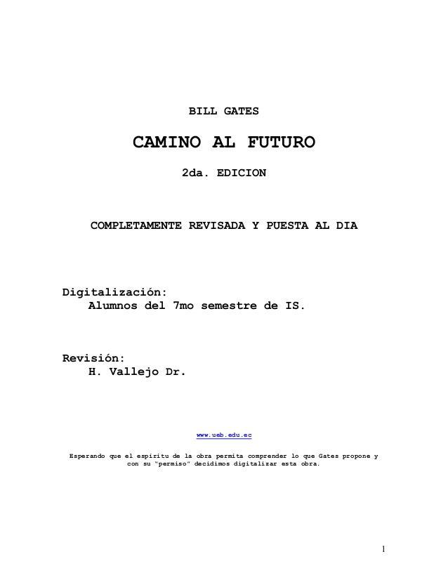 BILL GATES  CAMINO AL FUTURO 2da. EDICION  COMPLETAMENTE REVISADA Y PUESTA AL DIA  Digitalización: Alumnos del 7mo semestr...