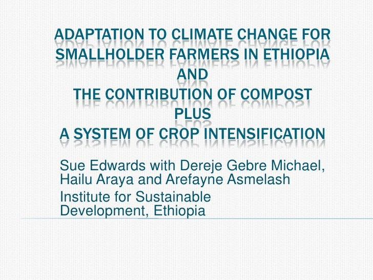 Adaptation to climate change for smallholder farmers in Ethiopia andthe contribution of compost Plusa system of crop inten...