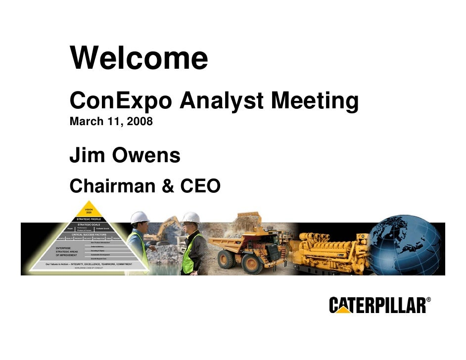 Welcome      ConExpo Analyst Meeting      March 11, 2008        Jim Owens      Chairman & CEO     MAKING PROGRESS POSSIBLE