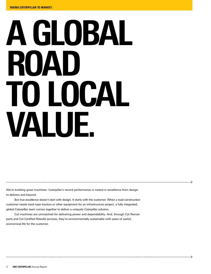 TAKING CATERPILLAR TO MARKET:     A GLOBAL ROAD TO LOCAL VALUE. We're building great machines. Caterpillar's record perfor...