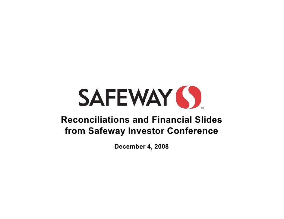 Reconciliations and Financial Slides from Safeway Investor Conference