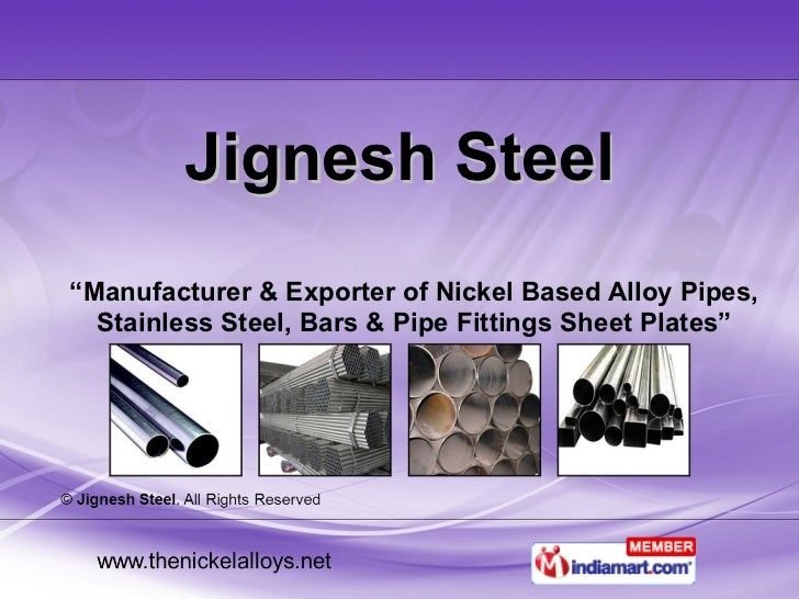 "Jignesh Steel "" Manufacturer & Exporter of Nickel Based Alloy Pipes, Stainless Steel, Bars & Pipe Fittings Sheet Plates"""