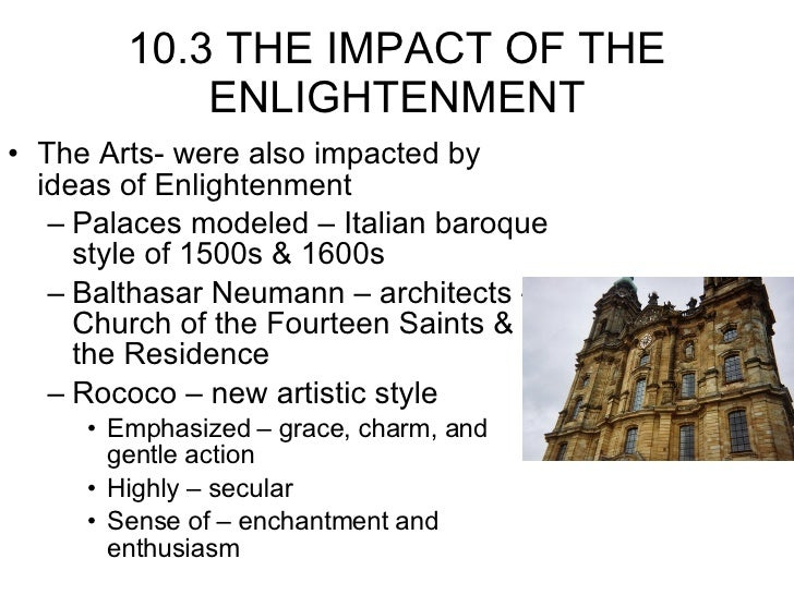 10.3 THE IMPACT OF THE ENLIGHTENMENT <ul><li>The Arts- were also impacted by ideas of Enlightenment </li></ul><ul><ul><li>...