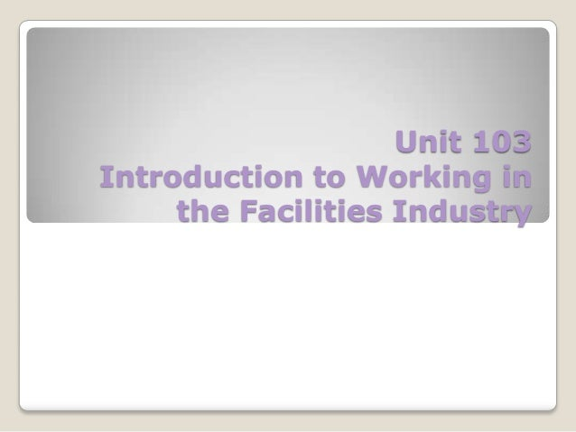 Unit 103 Introduction to Working in the Facilities Industry