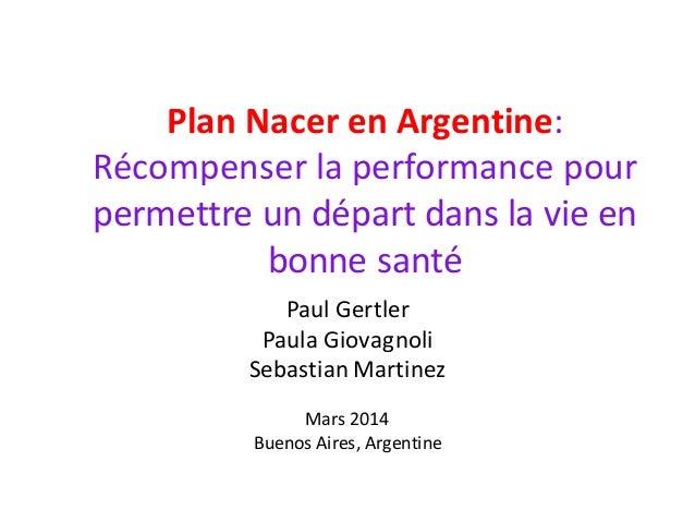 Plan Nacer en Argentine: Récompenser la performance pour permettre un départ dans la vie en bonne santé Paul Gertler Paula...