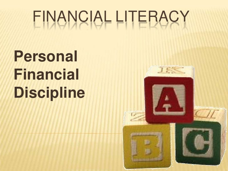 Financial Literacy<br />Personal Financial Discipline<br />