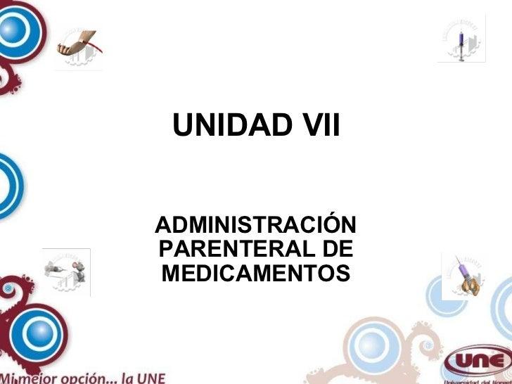 UNIDAD VII ADMINISTRACIÓN PARENTERAL DE MEDICAMENTOS