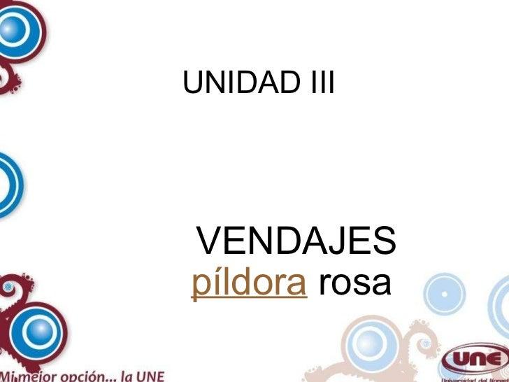 UNIDAD III VENDAJES píldora  rosa