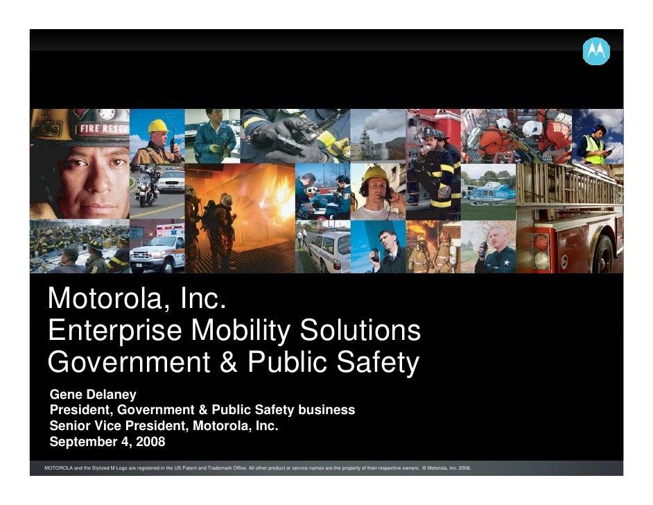 Motorola, Inc.  Enterprise Mobility Solutions  Government & Public Safety   Gene Delaney   President, Government & Public ...