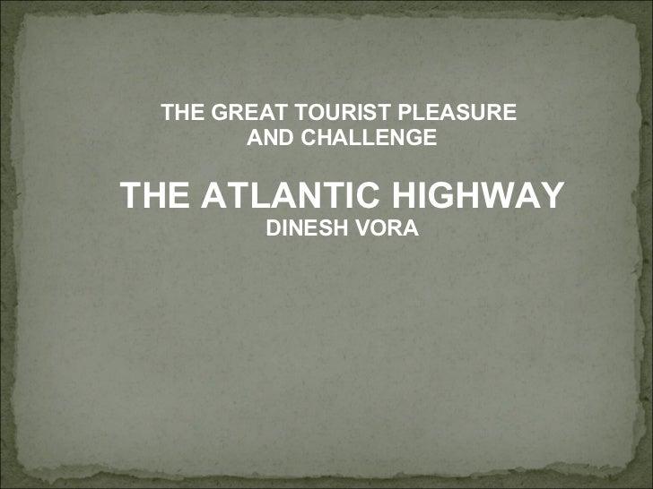 THE GREAT TOURIST PLEASURE  AND CHALLENGE THE ATLANTIC HIGHWAY DINESH VORA