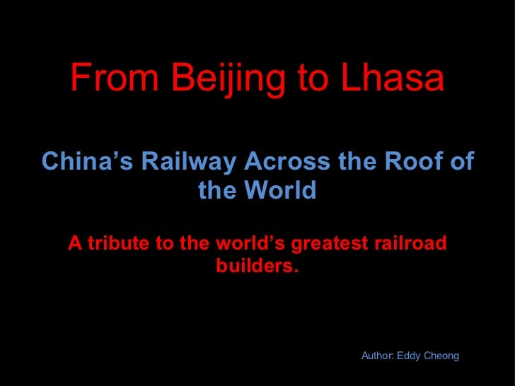 From Beijing to Lhasa China's Railway Across the Roof of the World A tribute to the world's greatest railroad builders. Au...