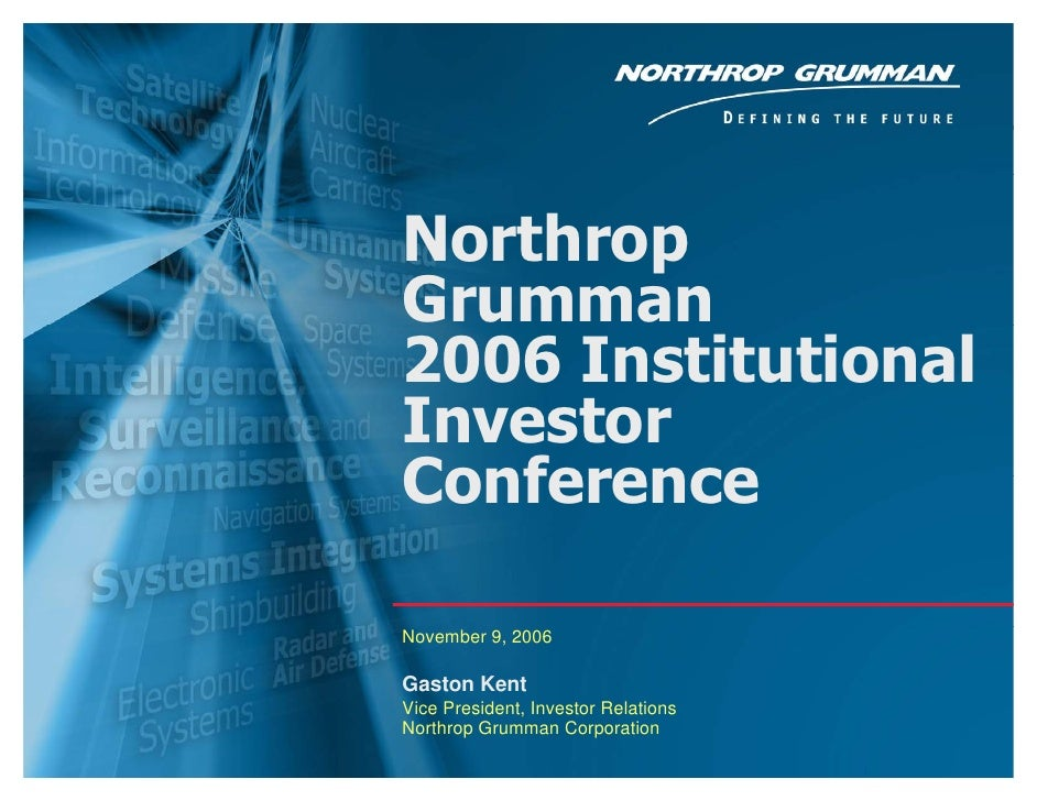 Northrop     Grumman     2006 Institutional     Investor     Conference      November 9, 2006      Gaston Kent     Vice Pr...