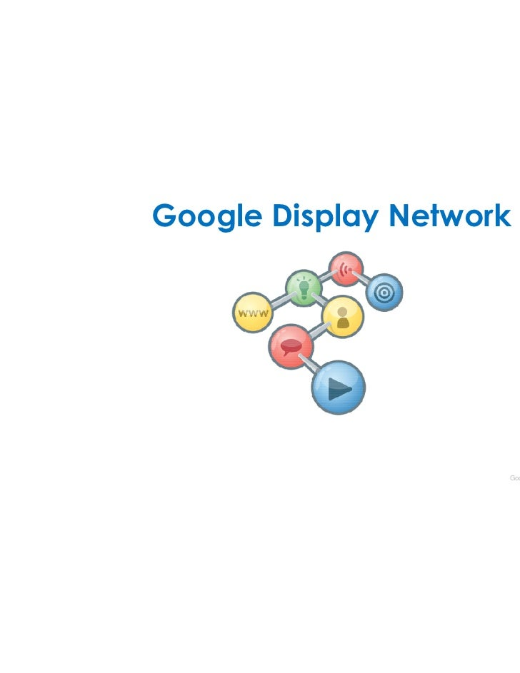 Google Display Network                     Google Confidential and Proprietary