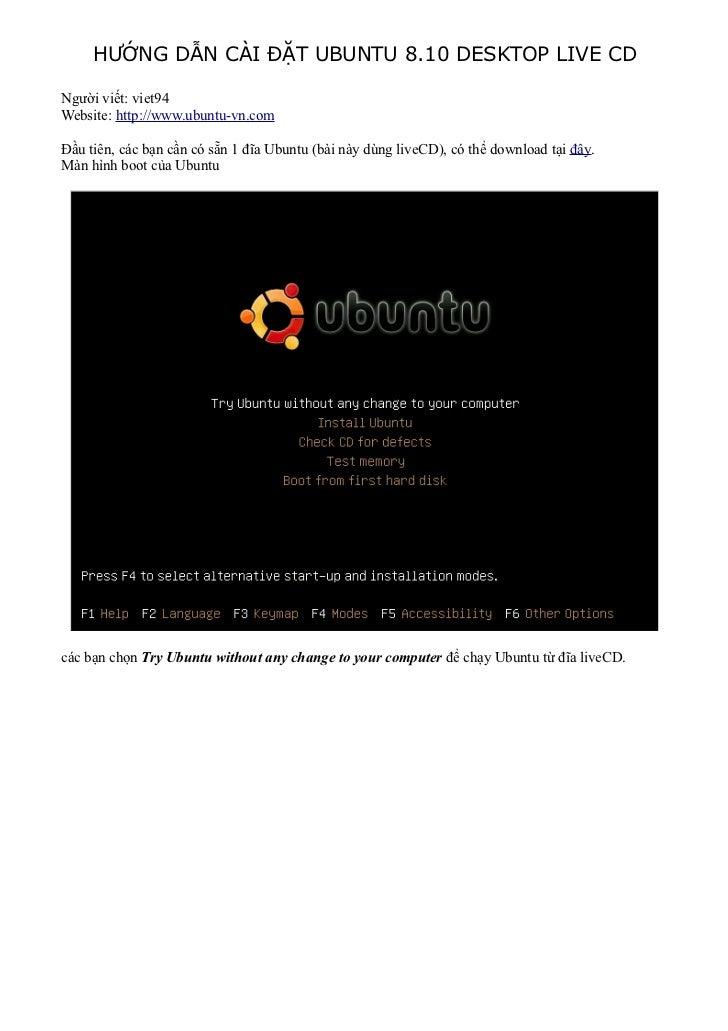 HƯỚNG DẪN CÀI ĐẶT UBUNTU 8.10 DESKTOP LIVE CDNgười viết: viet94Website: http://www.ubuntu-vn.comĐầu tiên, các bạn cần có s...