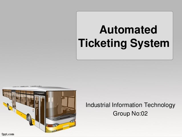 Automated Ticketing System  Industrial Information Technology Group No:02