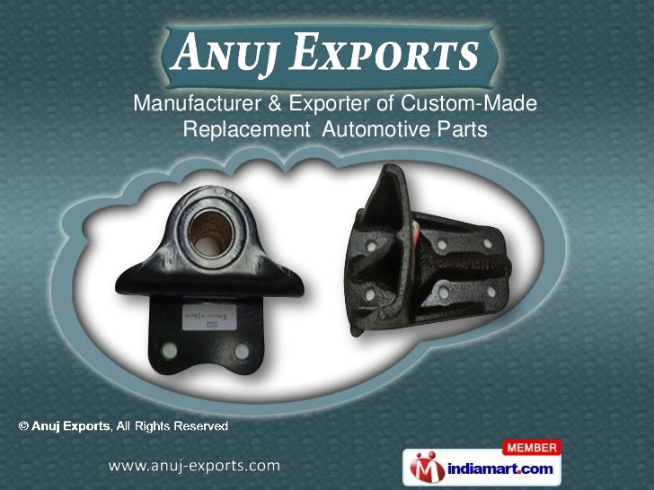 Manufacturer & Exporter of Custom-Made    Replacement Automotive Parts