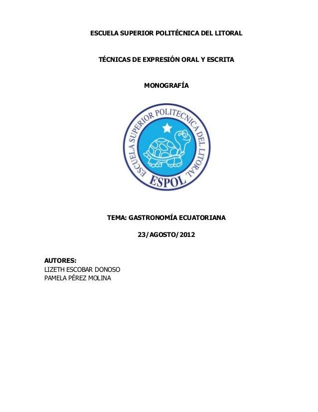 ESCUELA SUPERIOR POLITÉCNICA DEL LITORAL TÉCNICAS DE EXPRESIÓN ORAL Y ESCRITA MONOGRAFÍA TEMA: GASTRONOMÍA ECUATORIANA 23/...