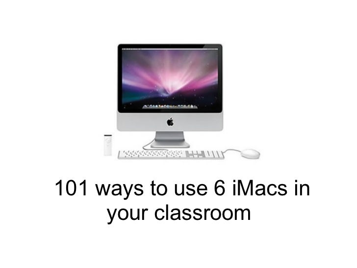 101 ways to use 6 iMacs in your classroom