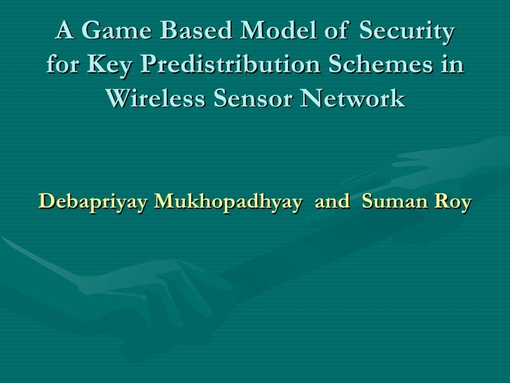 A Game Based Model of Security for Key Predistribution Schemes in Wireless Sensor Network Debapriyay Mukhopadhyay  and  Su...