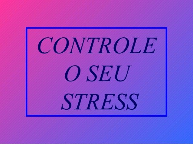 CONTROLE O SEU STRESS