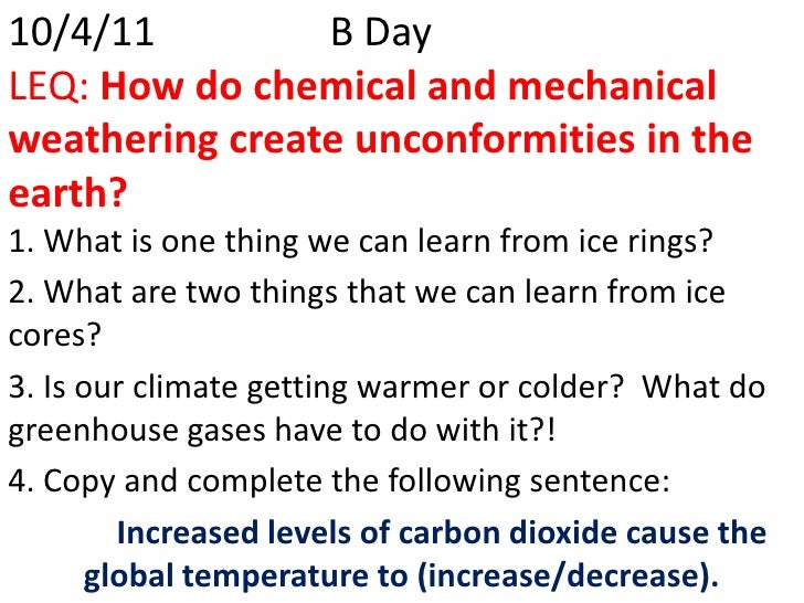 10/4/11B DayLEQ: How do chemical and mechanical weathering create unconformities in the earth?<br />1. What is one thin...