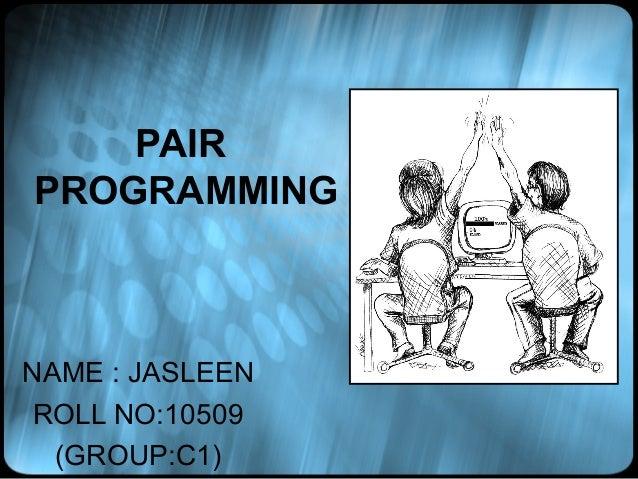 PAIRPROGRAMMINGNAME : JASLEEN ROLL NO:10509  (GROUP:C1)