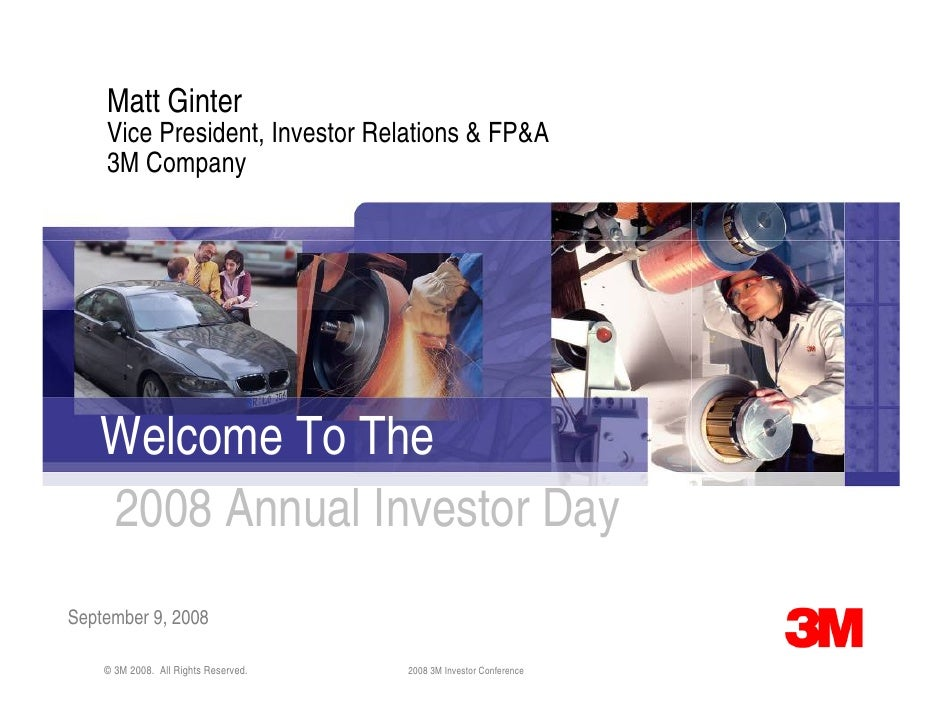 Matt Ginter     Vice President, Investor Relations & FP&A     3M Company        Welcome To The    2008 Annual Investor Day...
