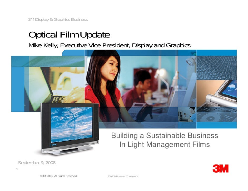 3M Display & Graphics Business           Optical Film Update         Mike Kelly, Executive Vice President, Display and Gra...