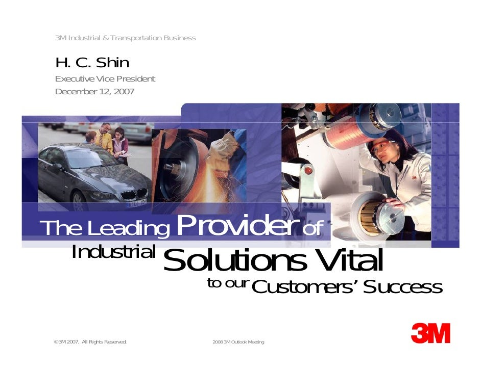 3M Industrial & Transportation Business   H. C. Shin  Executive Vice President  December 12, 2007     The Leading Provider...