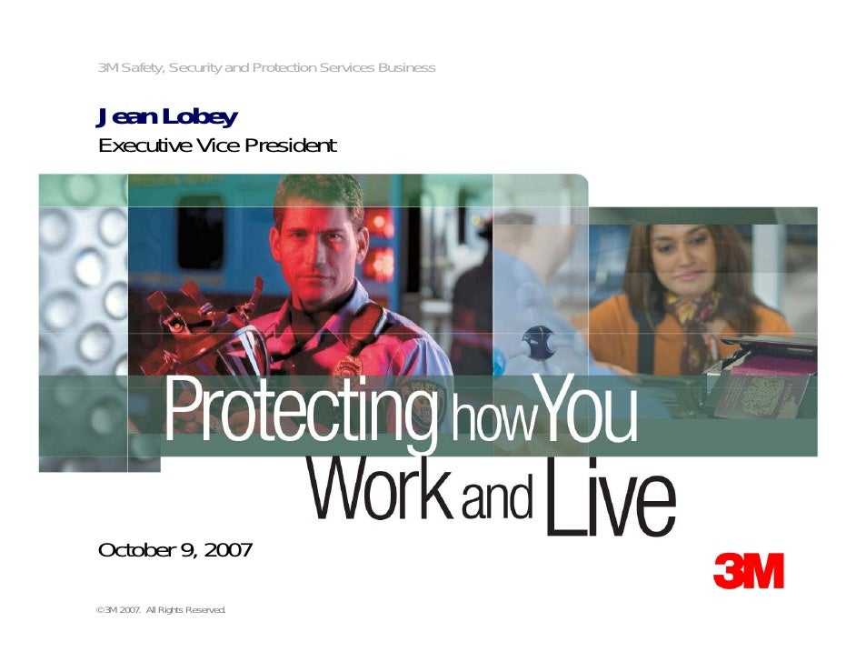 3M Safety, Security and Protection Services Business   Jean Lobey Executive Vice President     October 9, 2007  © 3M 2007....