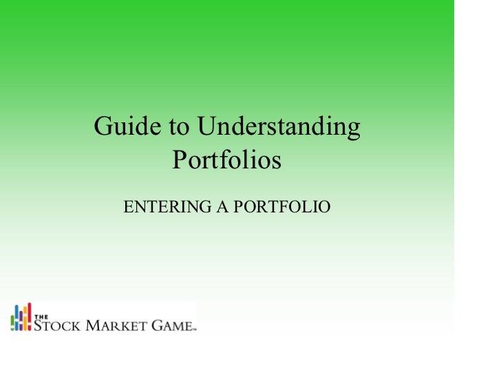 Guide to Understanding      Portfolios  ENTERING A PORTFOLIO