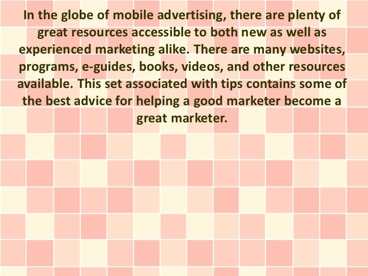 In the globe of mobile advertising, there are plenty of    great resources accessible to both new as well asexperienced ma...