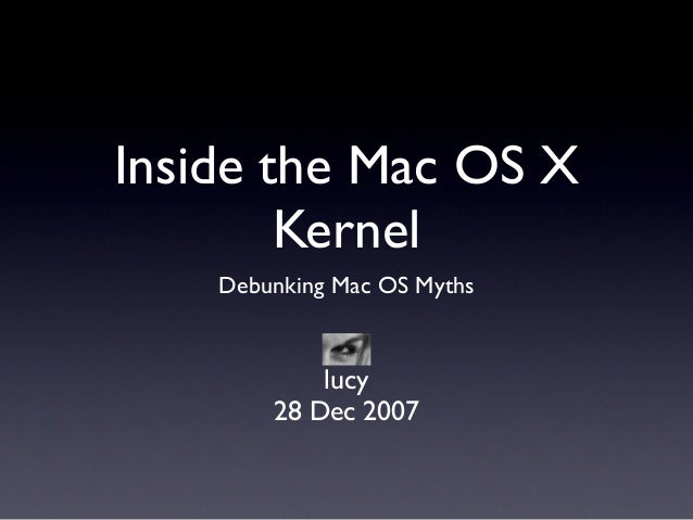 Inside the Mac OS XKernelDebunking Mac OS Mythslucy28 Dec 2007