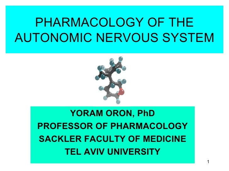 PHARMACOLOGY OF THE AUTONOMIC NERVOUS SYSTEM YORAM ORON, PhD PROFESSOR OF PHARMACOLOGY SACKLER FACULTY OF MEDICINE TEL AVI...