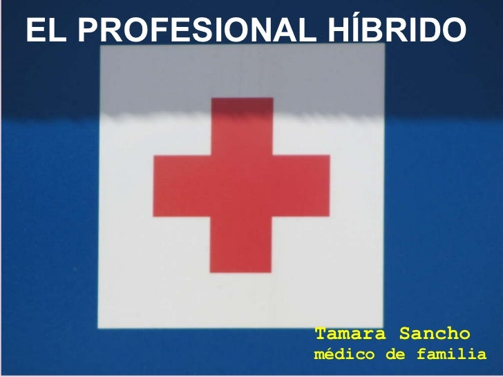 EL PROFESIONAL HÍBRIDO              Tamara Sancho              médico de familia