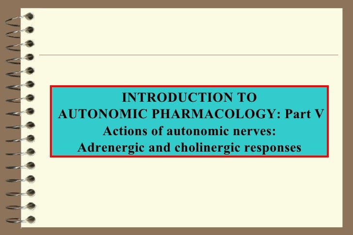 INTRODUCTION TO AUTONOMIC PHARMACOLOGY Part V - Actions of a