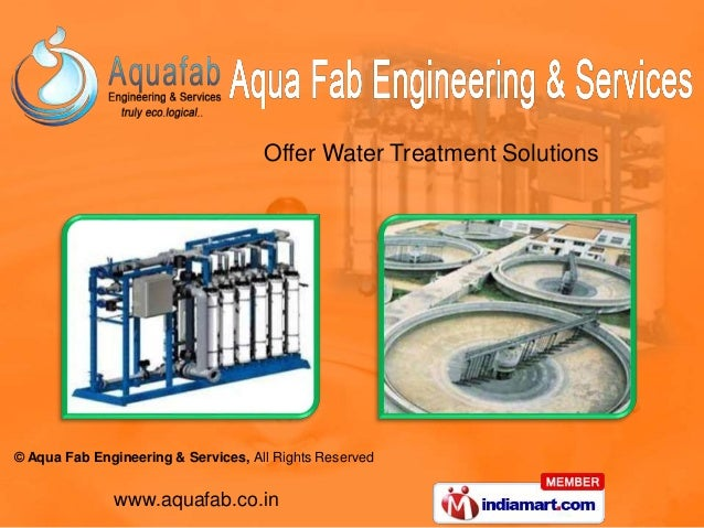 © Aqua Fab Engineering & Services, All Rights Reserved www.aquafab.co.in Offer Water Treatment Solutions