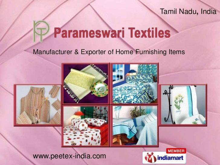 Tamil Nadu, IndiaManufacturer & Exporter of Home Furnishing Itemswww.peetex-india.com
