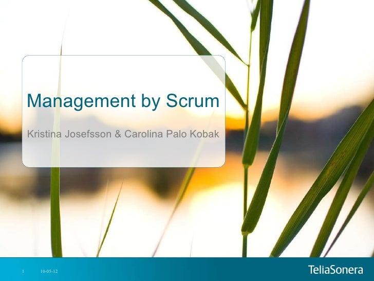 Management by Scrum Kristina Josefsson & Carolina Palo Kobak